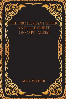 The Protestant Ethic and the Spirit of Capitalism - Weber, Max