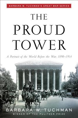 The Proud Tower: A Portrait of the World Before the War, 1890-1914; Barbara Tuchman's Great War - Tuchman, Barbara Wertheim