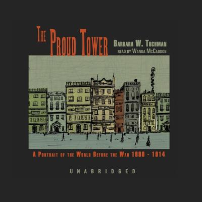 The proud tower : a portrait of the world before the War, 1890-1914 - Tuchman, Barbara W.