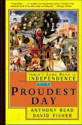 The Proudest Day: India's Long Road to Independence - Read, Anthony, and Fisher, David