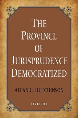 The Province of Jurisprudence Democratized - Hutchinson, Allan C