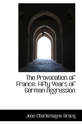 The Provocation of France: Fifty Years of German Aggression - Bracq, Jean Charlemagne