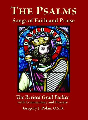 The Psalms Songs of Faith and Praise: The Revised Grail Psalter with Commentary and Prayers - Polan, Gregory J., O.S.B.