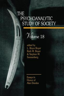 The Psychoanalytic Study of Society, V. 18: Essays in Honor of Alan Dundes - Boyer, L. Bryce (Editor), and Boyer, Ruth M. (Editor)