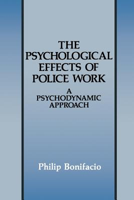 The Psychological Effects of Police Work: A Psychodynamic Approach - Bonifacio, Philip