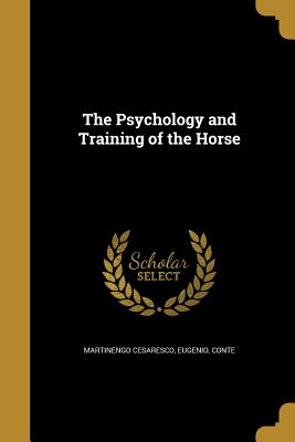 The Psychology and Training of the Horse - Martinengo Cesaresco, Eugenio Conte (Creator)