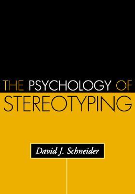 The Psychology of Stereotyping - Schneider, David J, PhD