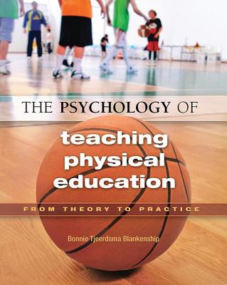The Psychology of Teaching Physical Education: From Theory to Practice - Blankenship, Bonnie