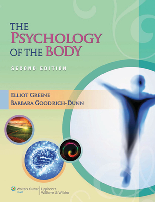 The Psychology of the Body - Greene, Elliot, and Goodrich-Dunn, Barbara