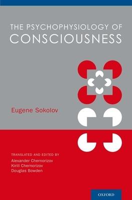 The Psychophysiology of Consciousness - Sokolov, Eugene