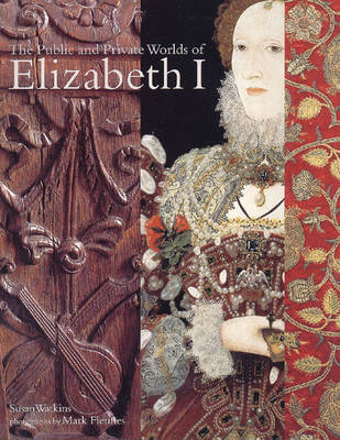 The Public and Private Worlds of Elizabeth I - Watkins, Susan, and Fiennes, Mark (Photographer)