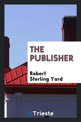 The Publisher - Yard, Robert Sterling