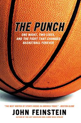 The Punch: One Night, Two Lives, and the Fight That Changed Basketball Forever - Feinstein, John