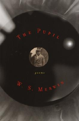 The Pupil: Poems - Merwin, W S