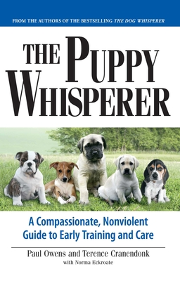 The Puppy Whisperer: A Compassionate, Nonviolent Guide to Early Training and Care - Owens, Paul, and Cranendonk, Terence, and Eckroate, Norma