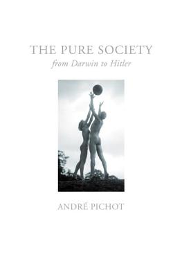 The Pure Society: From Darwin to Hitler - Pichot, Andre, and Fernbach, David (Translated by)