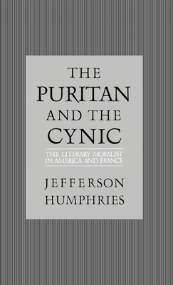 The Puritan and the Cynic: Moralists and Theorists in French and American Letters - Humphries, Jefferson