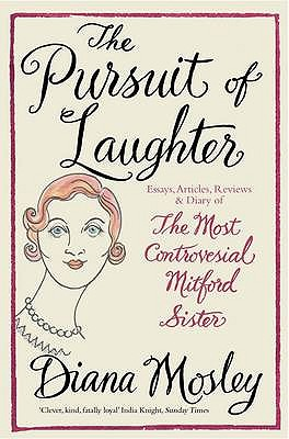 The Pursuit of Laughter: Essays, Reviews and Diary - Mitford, Diana, (Lady Mosley), and Devonshire, Deborah (Mitford), and Fallowell, Duncan