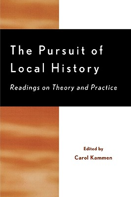 The Pursuit of Local History: Readings on Theory and Practice - Kammen, Carol (Editor)