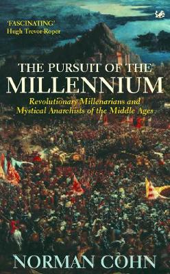 The Pursuit of the Millennium: Revolutionary Millenarians and Mystical Anarchists of the Middle Ages - Cohn, and Cohn, Norman, Professor