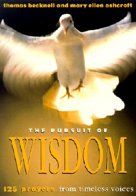The Pursuit of Wisdom: 125 Prayers from Timeless Voices - Becknell, Thomas, and Ashcroft, Mary Ellen