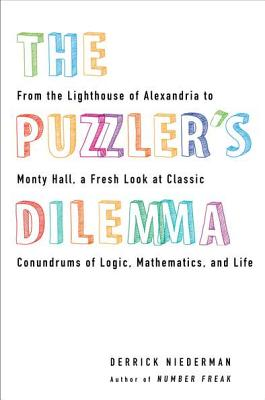 The Puzzler's Dilemma: From the Lighthouse of Alexandria to Monty Hall, a Fresh Look at Classic Conundr Ums of Logic, Mathematics, and Life - Niederman, Derrick