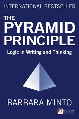 The Pyramid Principle: Logic in Writing and Thinking - Minto, Barbara