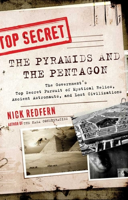 The Pyramids and the Pentagon: The Government's Top Secret Pursuit of Mystical Relics, Ancient Astronauts, and Lost Civilizations - Redfern, Nick