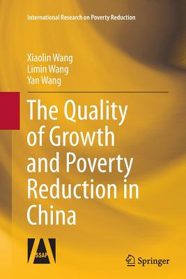 The Quality of Growth and Poverty Reduction in China - Wang, Xiaolin