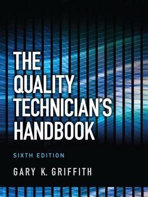 The Quality Technician's Handbook - Griffith, Gary K.