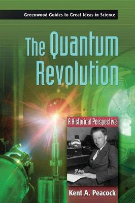 The Quantum Revolution: A Historical Perspective - Peacock, Kent A