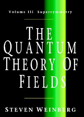 The Quantum Theory of Fields: Volume 3, Supersymmetry - Weinberg, Steven