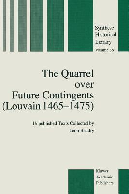 The Quarrel Over Future Contingents (Louvain 1465-1475): Unpublished Texts Collected by Leon Baudry - Baudry, Leon