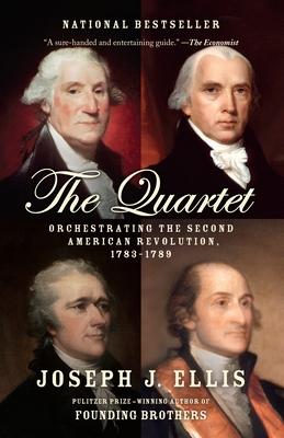 The Quartet: Orchestrating the Second American Revolution, 1783-1789 - Ellis, Joseph J.