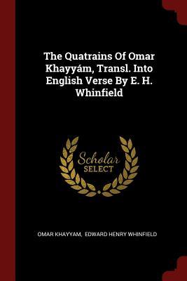 The Quatrains of Omar Khayyam, Transl. Into English Verse by E. H. Whinfield - Khayyam, Omar