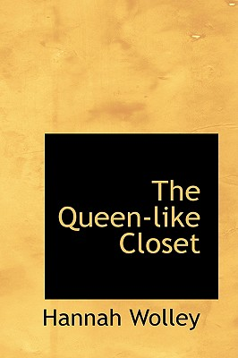 The Queen-Like Closet - Wolley, Hannah