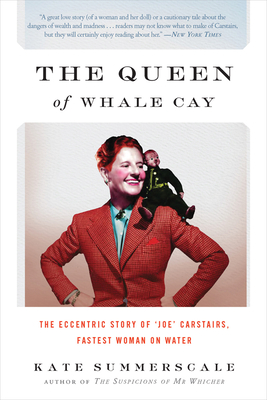 The Queen of Whale Cay: The Eccentric Story of 'Joe' Carstairs, Fastest Woman on Water - Summerscale, Kate