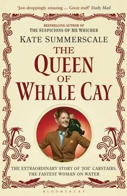 The Queen of Whale Cay: The Extraordinary Story of 'Joe' Carstairs, the Fastest Woman on Water - Summerscale, Kate
