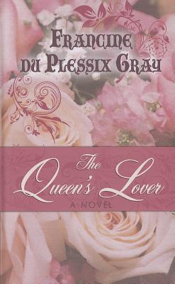 The Queen's Lover - Gray, Francine Du Plessix