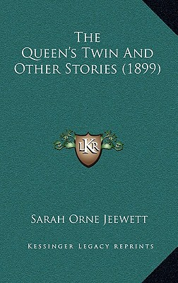 The Queen's Twin and Other Stories (1899) - Jeewett, Sarah Orne