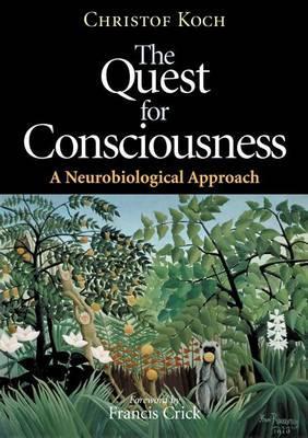 The Quest for Consciousness: A Neurobiological Approach - Koch, Christof
