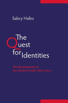 The Quest for Identities: The Development of the Modern Arabic Short Story - Hafez, Sabry