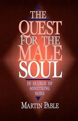 The Quest for the Male Soul: In Search of Something More - Pable, Martin W, Rev.
