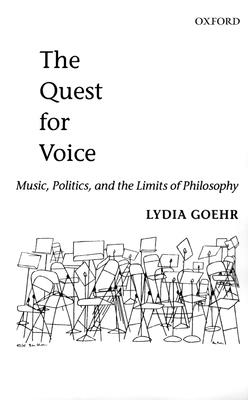 The Quest for Voice: On Music, Politics, and the Limits of Philosophy: The 1997 Ernest Bloch Lectures - Goehr, Lydia
