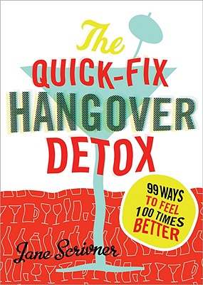 The Quick-Fix Hangover Detox: 99 Ways to Feel 100 Times Better - Scrivner, Jane
