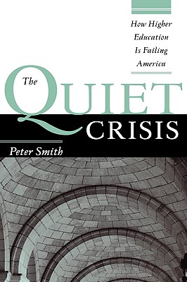 The Quiet Crisis: How Higher Education Is Failing America - Smith, Peter