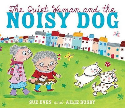 The Quiet Woman and the Noisy Dog - Eves, Sue