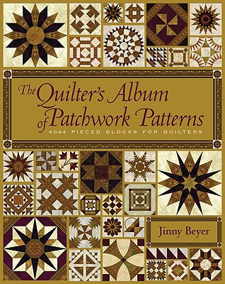 The Quilter's Album of Patchwork Patterns: More Than 4050 Pieced Blocks for Quilters - Beyer, Jinny