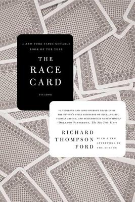 The Race Card: How Bluffing about Bias Makes Race Relations Worse - Ford, Richard Thompson