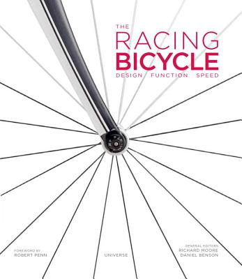 The Racing Bicycle: Design, Function, Speed - Moore, Richard, M.D (Editor), and Benson, Daniel (Editor), and Penn, Robert (Foreword by)